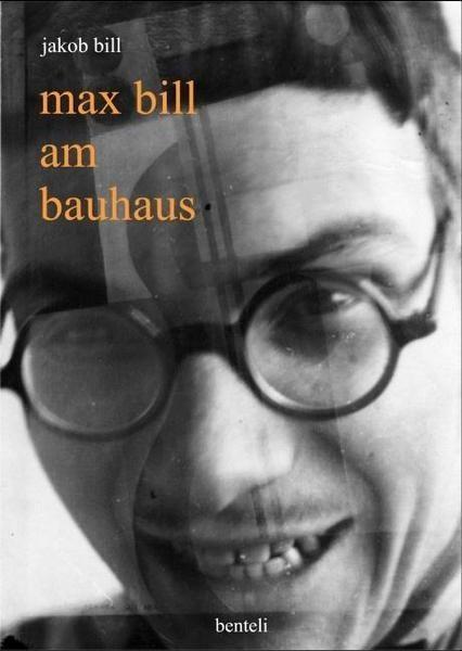 Bill . MAX BILL AM BAUHAUS