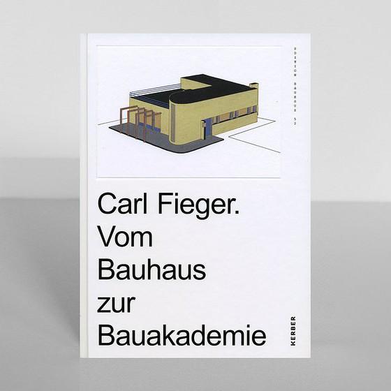 Edition Bauhaus 52 Carl Fieger. Vom Bauhaus zur Bauakademie