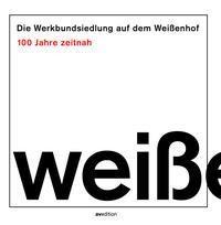 Berchtold . DIE WERKBUNDSIEDLUNG AUF DEM WEIßENHOF - 100 JAHRE ZEITNAH